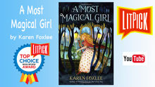 YouTube book review video of A Most Magical Girl by Karen Foxlee for LitPick student tbook reviews