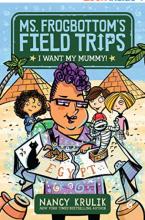 I Want My Mummy! (Ms. Frogbottom's Field Trips Book 1)