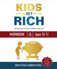 KIDS GET RICH Teaching Children the Secrets to Wealth and Success Workbook for Kids Ages 12-17