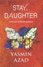 Stay, Daughter: A Memoir of Muslim Girlhood