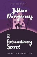 Jillian Dangerous & the Extraordinary Secret - Faith Walk Edition